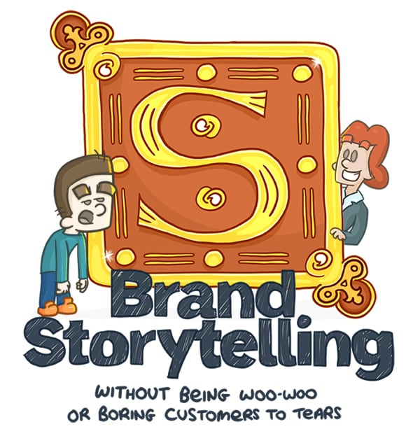 Brand Storytelling (without being woo-woo or boring customers to tears)